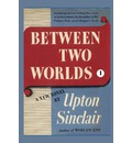 Between Two Worlds I - Upton Sinclair