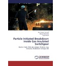 Particle Initiated Breakdown Inside Gas Insulated Switchgear - Amr Ameen Youssef