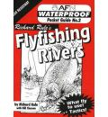 Waterproof Flyfishing Rivers: No.2 - Richard Rule