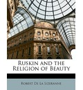 Ruskin and the Religion of Beauty - Robert de la Sizeranne