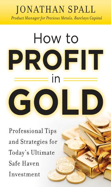 How to Profit in Gold:  Professional Tips and Strategies for Today's Ultimate Safe Haven Investment - McGraw Hill