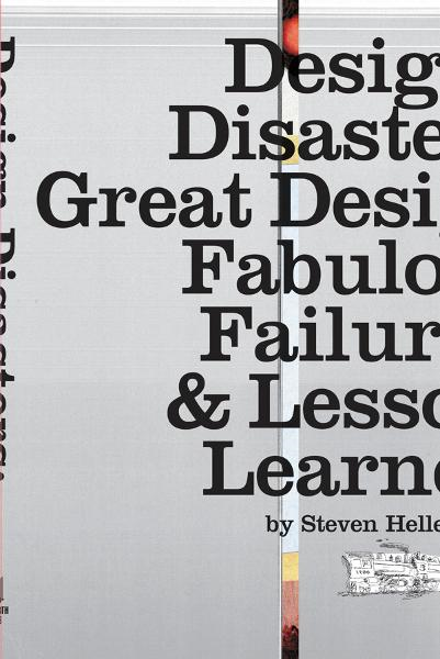 Design Disasters: Great Designers, Fabulous Failure, and Lessons Learned - Skyhorse Publishing, Inc.