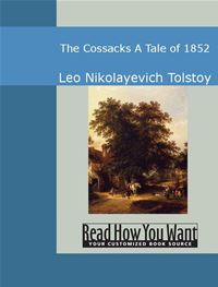 The Cossacks: A Tale Of 1852 - Leo Nikolayevich Tolstoy