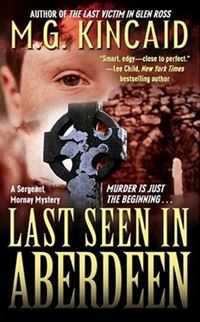 Last Seen In Aberdeen: A Sergent Mornay Mystery - M.G. Kincaid