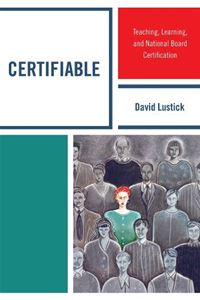 Certifiable: Teaching  Learning  and National Board Certification - David Lustick