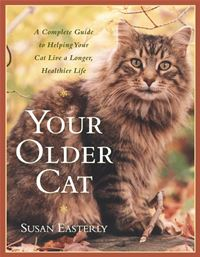 Your Older Cat: A Complete Guide To Nutrition  Natural Health Remedies  And Veterinary Care - Susan Easterly