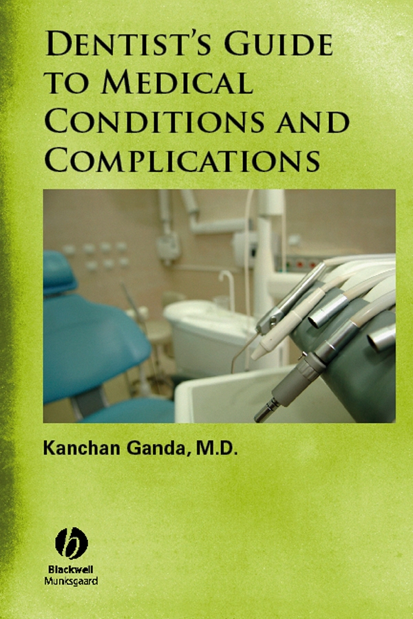 Dentist's Guide to Medical Conditions and Complications - Kanchan Ganda MD