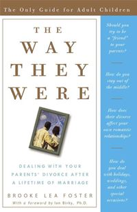 The Way They Were: Dealing With Your Parents' Divorce After A Lifetime Of Marriage - Brooke Lea Foster