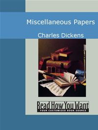 Miscellaneous Papers - Charles Dickens