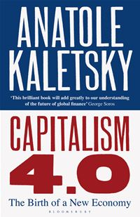 Capitalism 4.0: The Birth Of A New Economy - Anatole Kaletsky