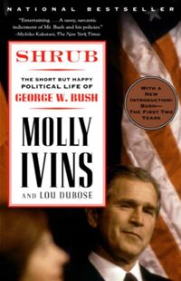 Shrub: The Short But Happy Political Life Of George W. Bush - Molly Ivins Lou Dubose
