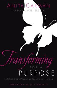 Transforming For A Purpose: Fulfilling God's Mission As Daughters Of The King - Carman,Anita