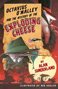 Octavius O'Malley And The Mystery Of The Exploding Cheese - Alan Sunderland