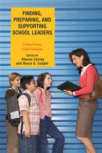 Finding  Preparing  And Supporting School Leaders: Critical Issues  Useful Solutions - Sharon Conley