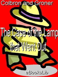 Case Of The Lamp That Went Out. The - G. I. Colbron,A. Groner