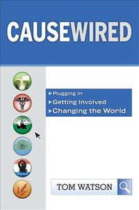 CauseWired: Plugging In, Getting Involved, Changing The World - Tom Watson