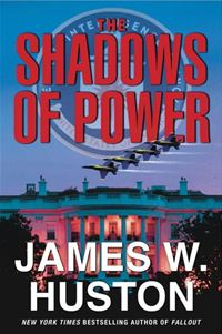 The Shadows Of Power - James W. Huston