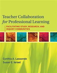 Teacher Collaboration For Professional Learning: Facilitating Study, Research, And Inquiry Communities - Cynthia A. Lassonde,Susan E. Israel