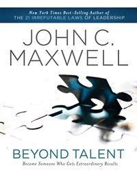 Beyond Talent: Become Someone Who Gets Extraordinary Results - John C. Maxwell