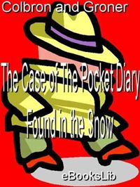 The Case Of The Pocket Diary Found In The Snow - G. I. Colbron,A. Groner
