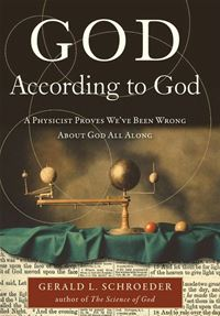 God According to God: A Physicist Proves We've Been Wrong About God All Along - Gerald Schroeder