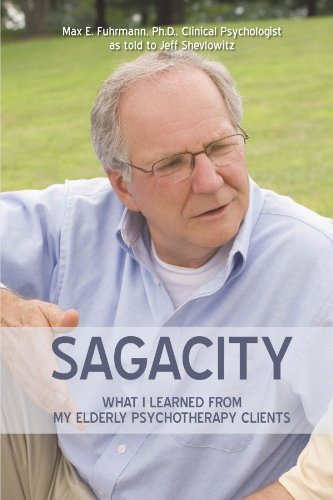 Sagacity: What I Learned From My Elderly Psychotherapy Clients - Max Fuhrmann