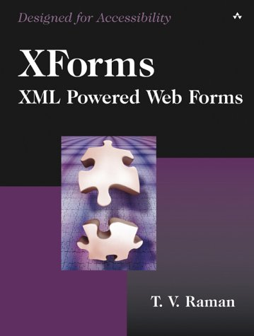 XForms: XML Powered Web Forms - T. V. Raman