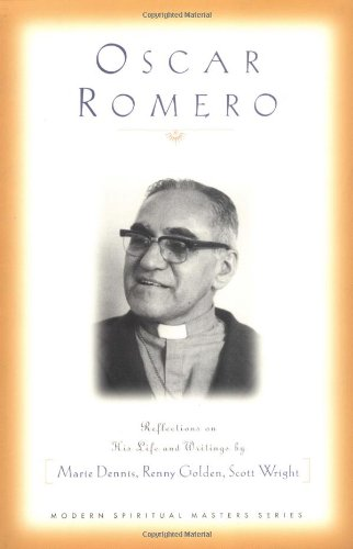 Oscar Romero: Reflections on His Life and Writings (Modern Spiritual Masters Series) - Marie Dennis, Renny Golden, Scott Wright