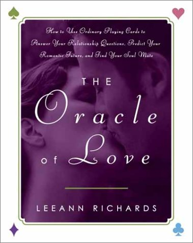The Oracle of Love: How to Use Ordinary Playing Cards to Answer Your Relationship Questions, Predict Your Romantic Future, and Find Your Sou - LeeAnn Richards