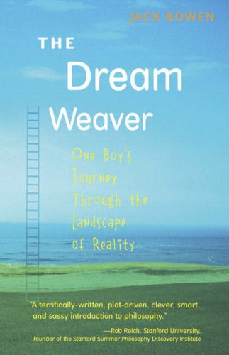 The Dream Weaver: One Boy's Journey through the Landscape of Reality - Jack Bowen