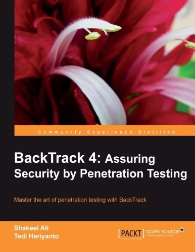 BackTrack 4: Assuring Security by Penetration Testing - Shakeel Ali; Tedi Heriyanto