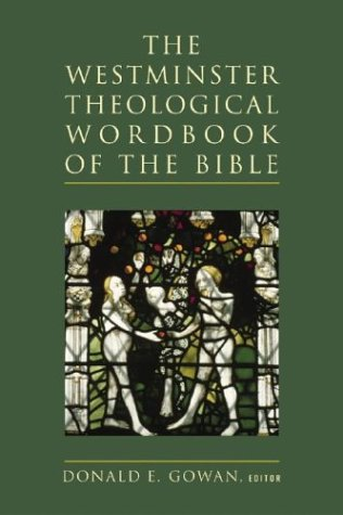 The Westminster Theological Wordbook of the Bible - Donald E. Gowan
