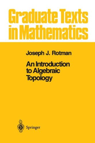 An Introduction to Algebraic Topology (Graduate Texts in Mathematics) - Joseph Rotman