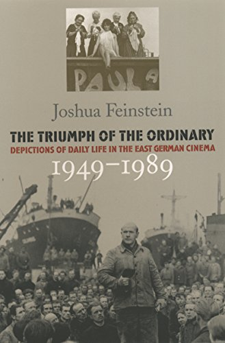The Triumph of the Ordinary: Depictions of Daily Life in the East German Cinema, 1949-1989 - Joshua Feinstein