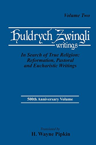 Huldrych Zwingli Writings: In Search of True Religion: Reformation, Pastoral and Eucharistic Writings, Vol. Two (Pittsburgh Theological Mono - H. Wayne Pipkin