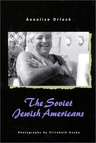 The Soviet  Jewish Americans (Brandeis Series in American Jewish History, Culture, and Life) - Annelise Orleck