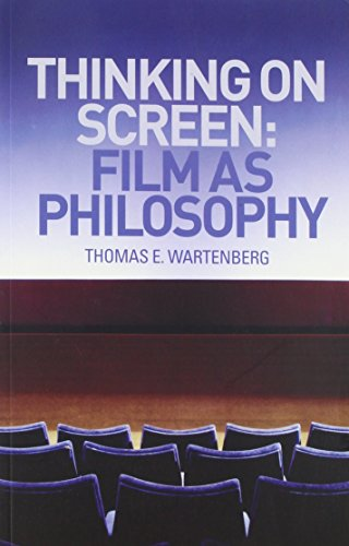 Thinking on Screen: Film as Philosophy - Thomas E. Wartenberg