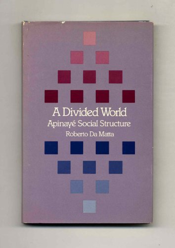 A Divided World: Apinaye Social Structure (Harvard Studies in Cultural Anthropology, 6) - Roberto Da Matta
