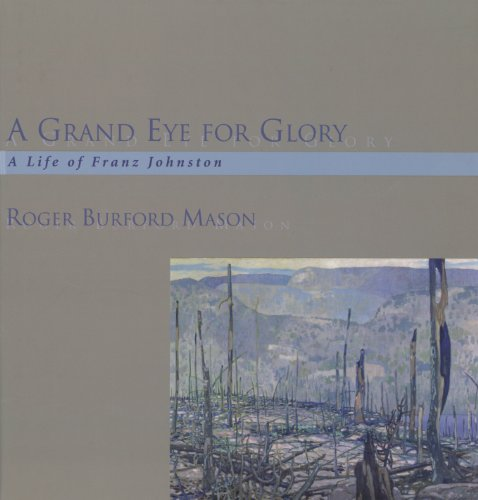 A Grand Eye for Glory: A Life of Franz Johnston - Roger Burford Mason
