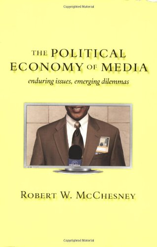 The Political Economy of Media: Enduring Issues, Emerging Dilemmas - Robert W. W. McChesney