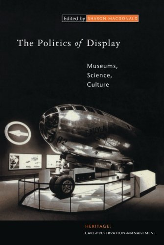 The Politics of Display: Museums, Science, Culture (Heritage: Care-Preservation-Management) - Sharon Macdonald