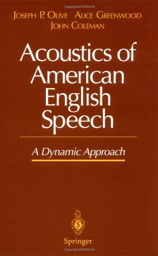 Acoustics of American English Speech: A Dynamic Approach (Communications and Control Engineering) - Joseph P. Olive; Alice Greenwood; John Coleman