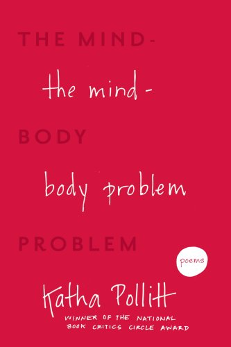 The Mind-Body Problem: Poems - Katha Pollitt