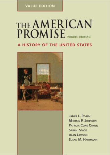 The American Promise Value Edition, Combined Version (Volumes I  &  II): A History of the United States - James L. Roark; Michael P. Johnson; Patricia Cline Cohen; Sarah Stage; Susan M. Hartmann