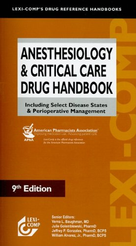 Anesthesiology  &  Critical Care Drug Handbook: Including Select Disease States  &  Perioperative Management - Verna L. Baughman; Julie Golembiewski; Jeffrey P. Gonzales