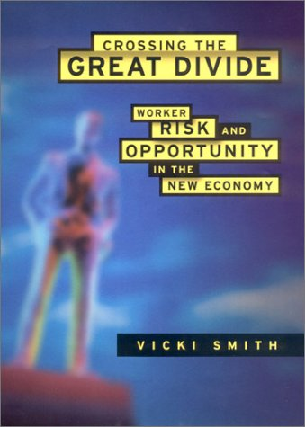 Crossing the Great Divide: Worker Risk and Opportunity in the New Economy (ILR Press Books) - Vicki Smith