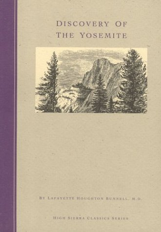 Discovery of the Yosemite and the Indian War of 1851 Which Led to That Event (High Sierra Classics Series) - Lafayette Houghton Bunnell