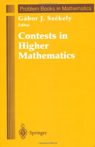 Contests in Higher Mathematics: Miklos Schweitzer Competitions, 1962-1991 (Problem Books in Mathematics) - Gabor J Szekely