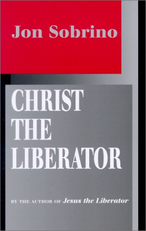 Christ the Liberator: A View from the Victims - Jon Sobrino