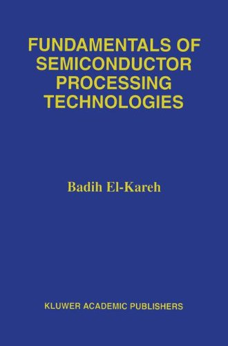 Fundamentals of Semiconductor Processing Technology - Badih El-Kareh
